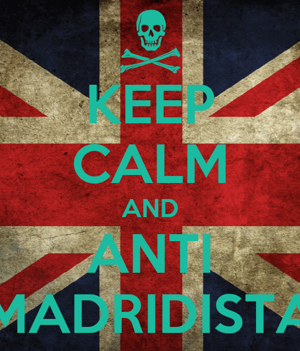 KEEP CALM AND ANTI MADRIDISTA