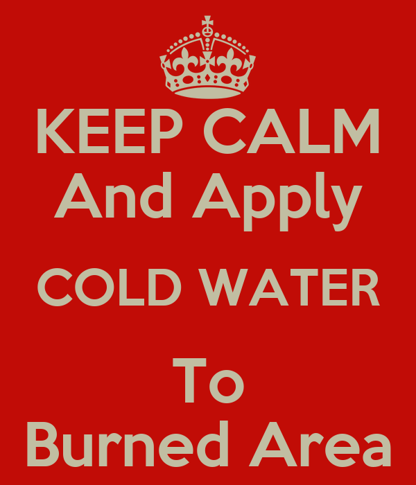 keep-calm-and-apply-cold-water-to-burned