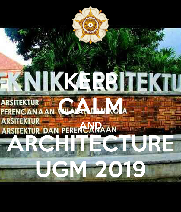 Keep Calm And Architecture Ugm 2019 Poster Fidyajeng Keep Calm O Matic