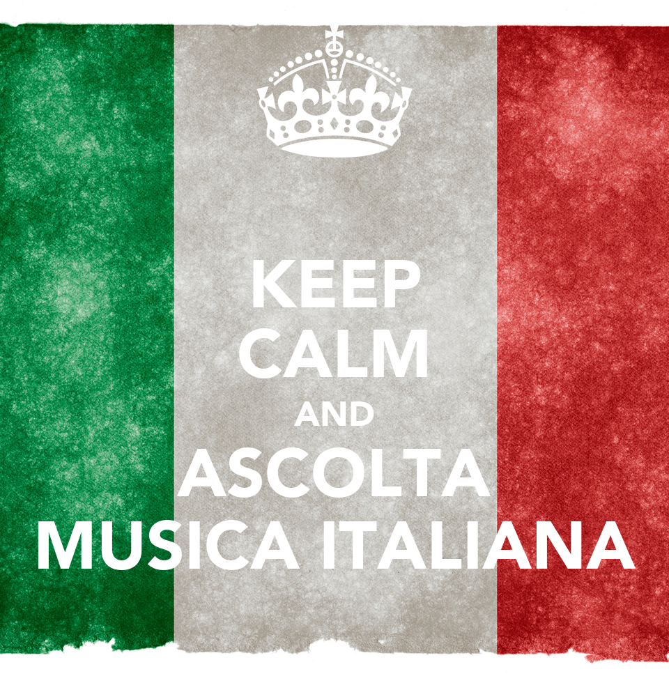 KEEP CALM AND ASCOLTA MUSICA ITALIANA