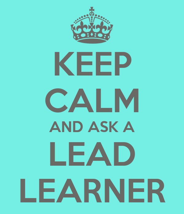 external image keep-calm-and-ask-a-lead-learner.png