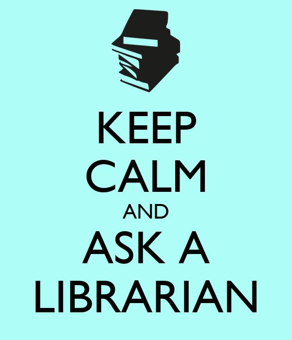 Resultado de imagen de keep calm and ask a librarian