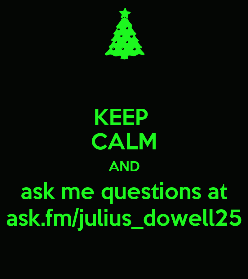 Ask Me Anything Ask Fm Ask Me Questions On Ask Fm Poster  : keep calm and ask me questions at askfmjuliusdowell25 from amlibgroup.com size 800 x 900 png 38kB