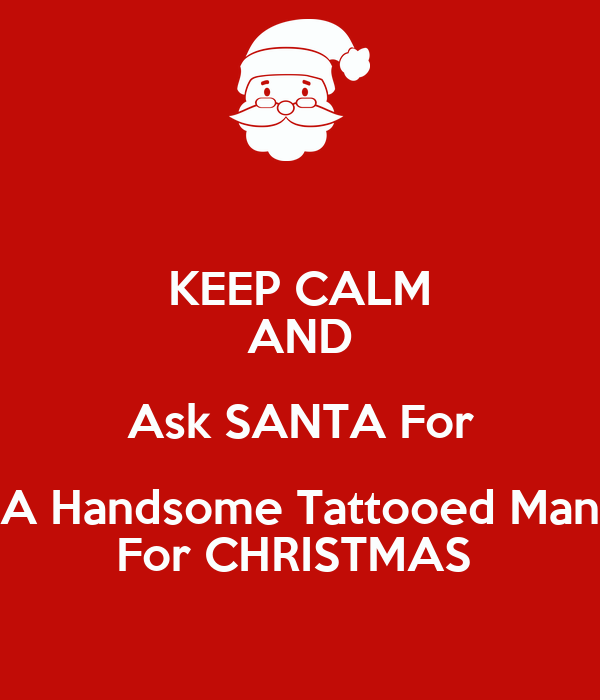 Keep Calm And Ask Santa For A Handsome Tattooed Man For