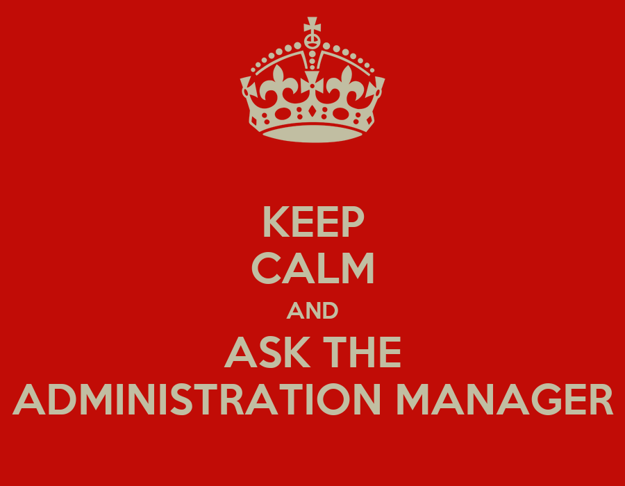 KEEP CALM AND ASK THE ADMINISTRATION MANAGER Poster | Riaan | Keep ...