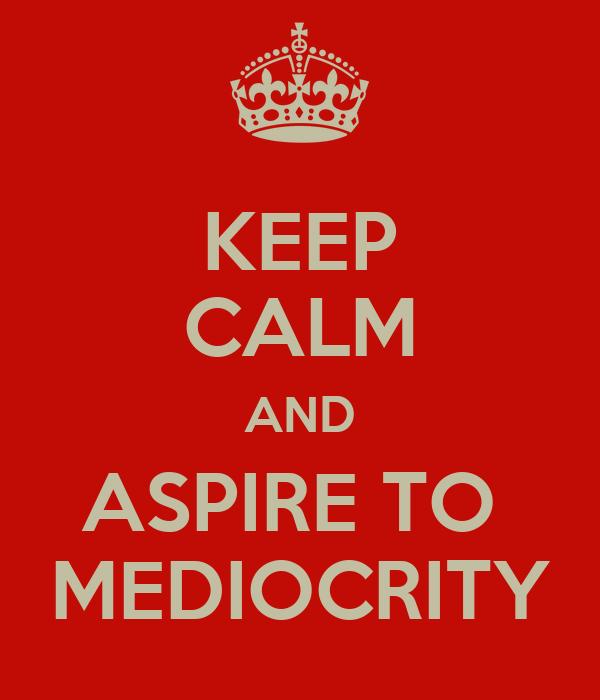 Resultado de imagem para pictures of mediocrity