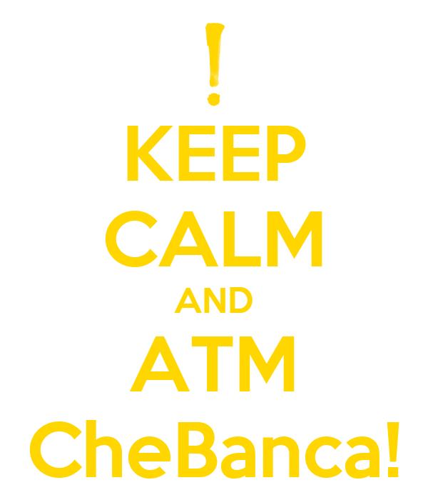 KEEP CALM AND ATM CheBanca!