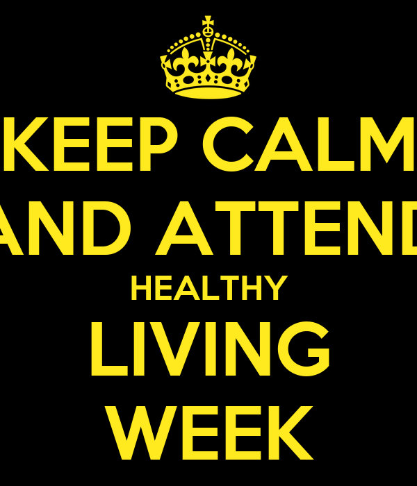 Keep Calm And Attend Healthy Living Week Poster Mr Tome Keep
