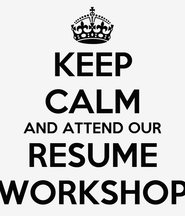 KEEP CALM AND ATTEND OUR RESUME WORKSHOP Poster SIMS Keep Calmo