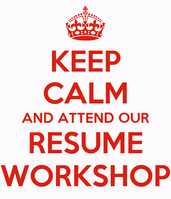keep calm and attend our resume workshop - Resume Workshop