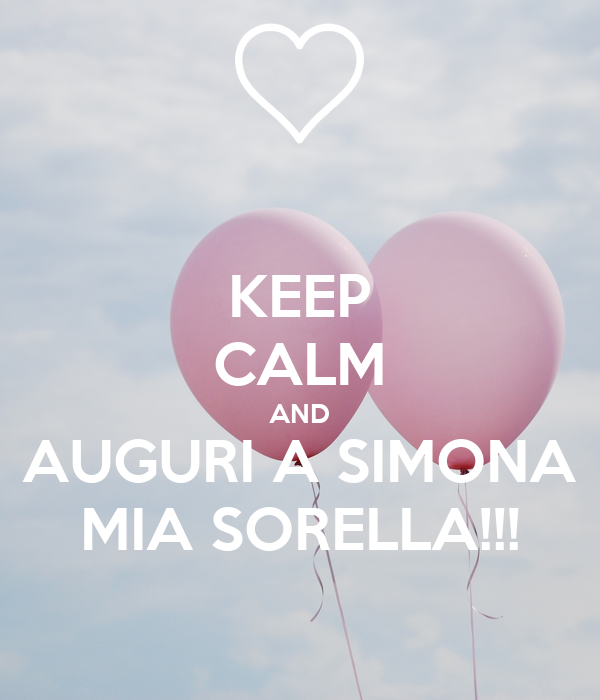 Keep Calm And Auguri A Simona Mia Sorella Poster