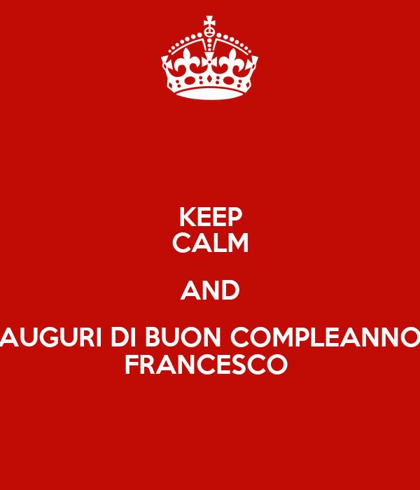 Keep calm and auguri di buon compleanno francesco keep for Immagini di keep calm