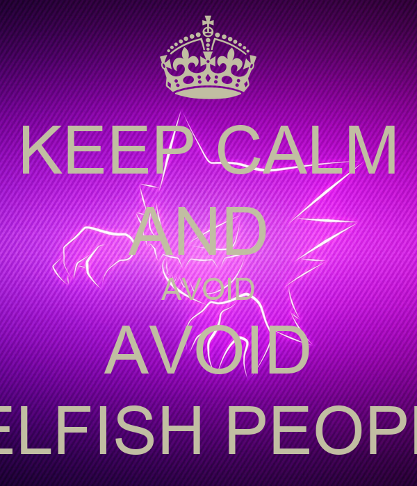 Keep calm and avoid avoid selfish people keep calm and for Take me fishing org