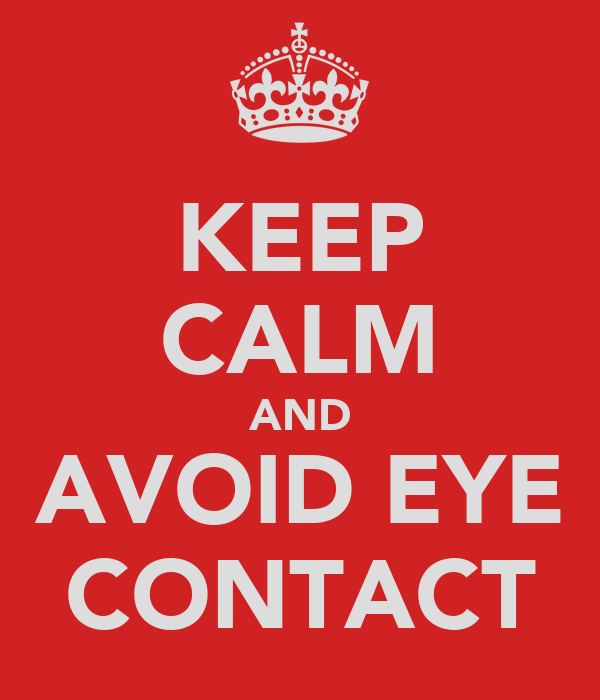 Keep Calm And Avoid Eye Contact Poster J Donaldson
