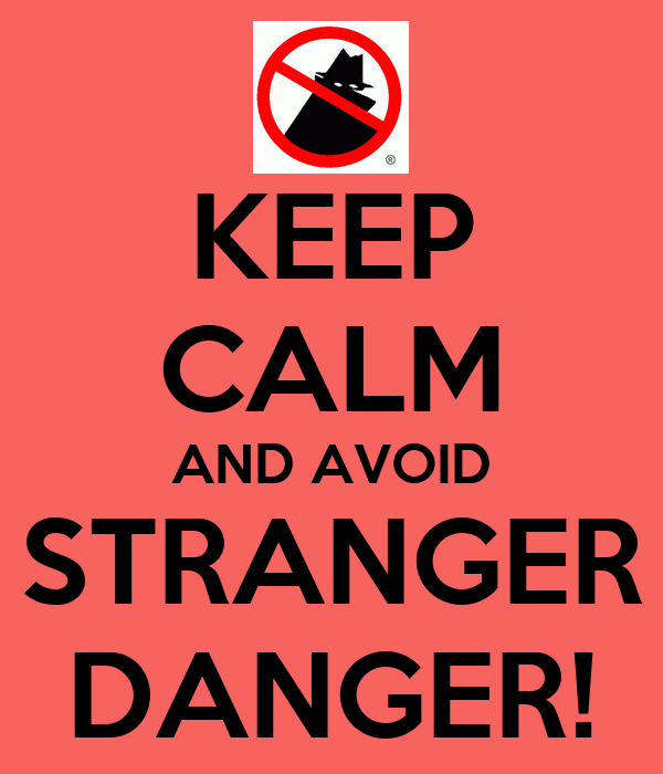 KEEP CALM AND AVOID STRANGER DANGER! - KEEP CALM AND CARRY ...