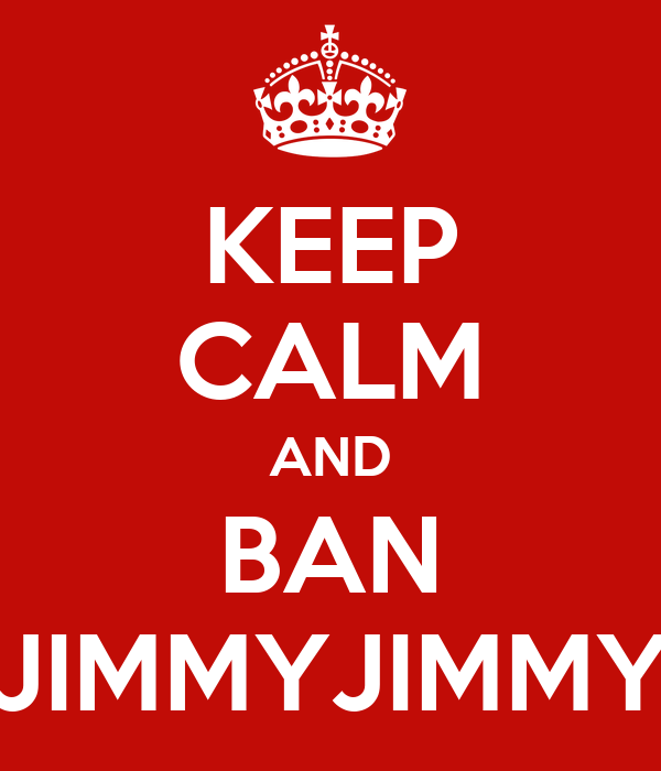 keep-calm-and-ban-jimmyjimmy.png
