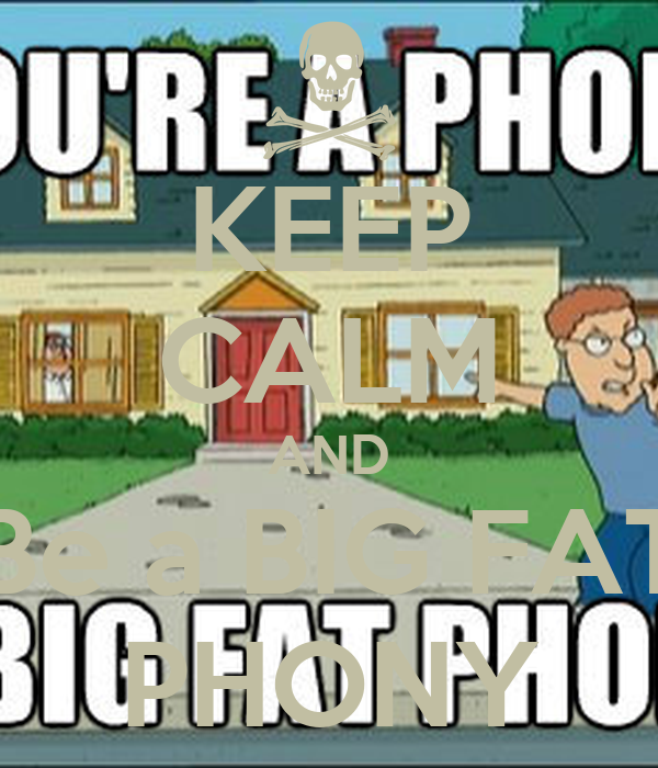 You Re A Big Fat Phony 11
