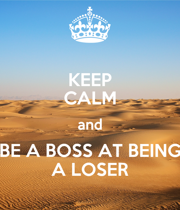 keep calm and be a boss at being a loser poster noah keep calm o matic. Black Bedroom Furniture Sets. Home Design Ideas