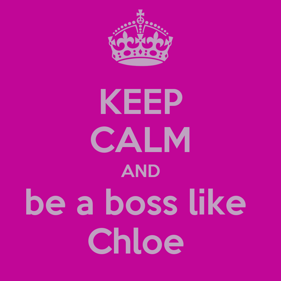 keep calm and be a boss like chloe poster chloe keep calm o matic. Black Bedroom Furniture Sets. Home Design Ideas