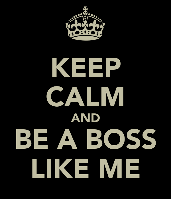 keep calm and be a boss like me poster boss keep calm o matic. Black Bedroom Furniture Sets. Home Design Ideas