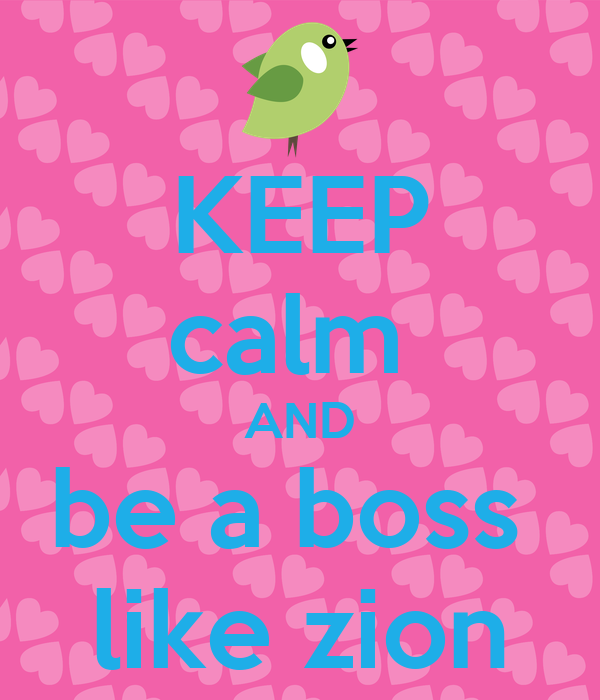 keep calm and be a boss like zion poster zion keep calm o matic. Black Bedroom Furniture Sets. Home Design Ideas