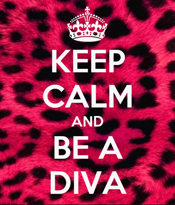 KEEP CALM AND BE A DIVA - KEEP CALM AND CARRY ON Image Generator: keepcalm-o-matic.co.uk/p/keep-calm-and-be-a-diva-467