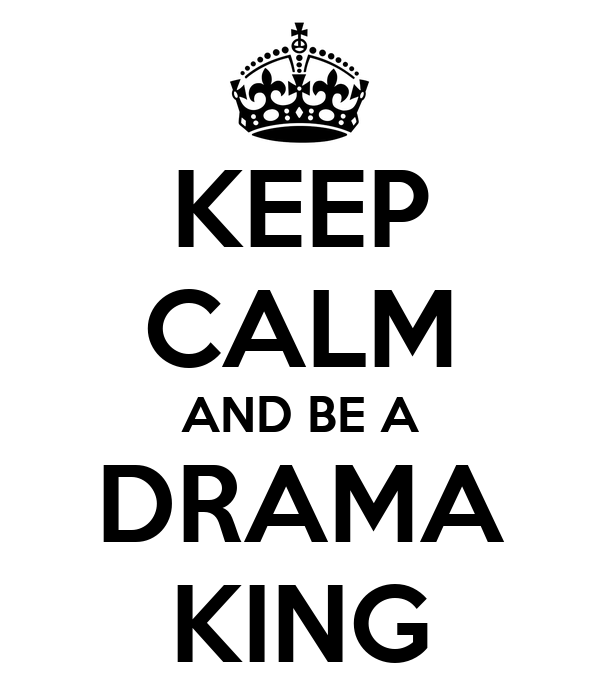 keep-calm-and-be-a-drama-king-2.png