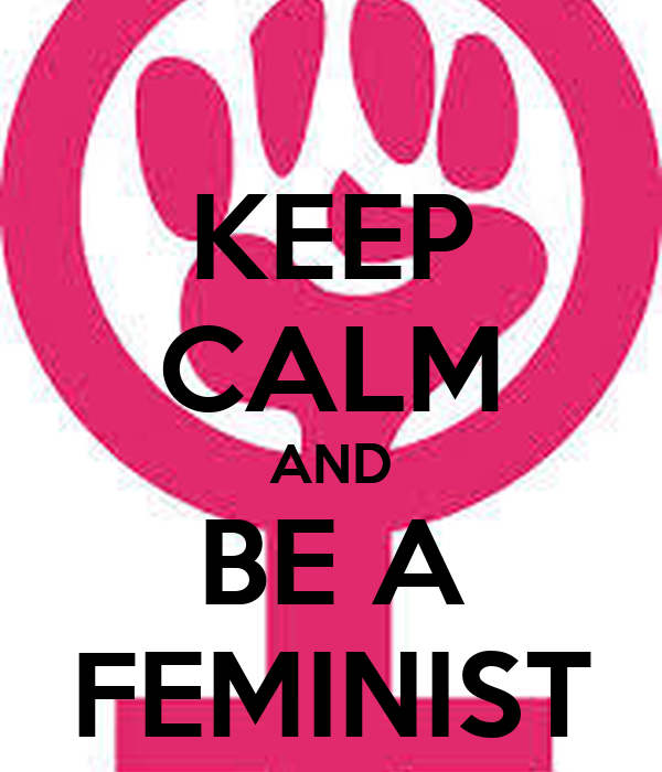 keep calm and be a feminist keep calm and carry on image