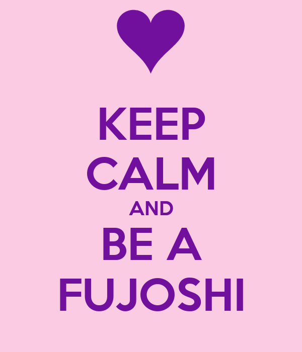 Things you shouldn't say - but do. Probably over 18's only! - Page 2 Keep-calm-and-be-a-fujoshi-5
