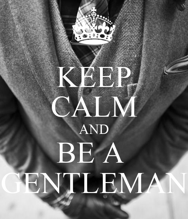 [Image: keep-calm-and-be-a-gentleman-11.png]