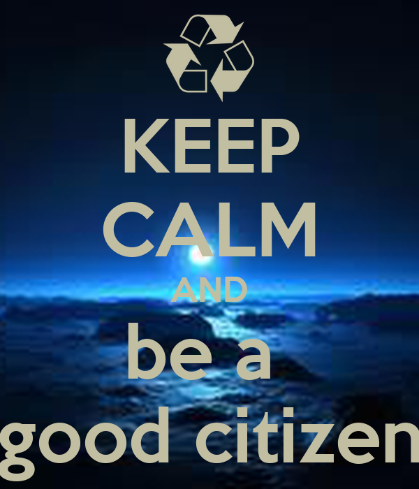 What+Makes+A+Good+Citizen KEEP CALM AND be a good citizen - KEEP CALM ...