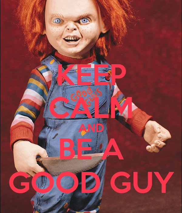 KEEP CALM AND BE A GOOD GUY Poster | mrhorror | Keep Calm ...