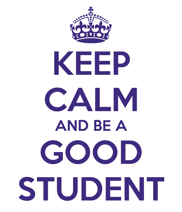 KEEP CALM AND BE A GOOD STUDENT Poster