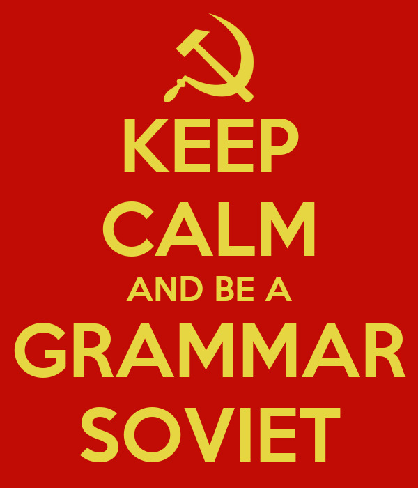 [Image: keep-calm-and-be-a-grammar-soviet.png]
