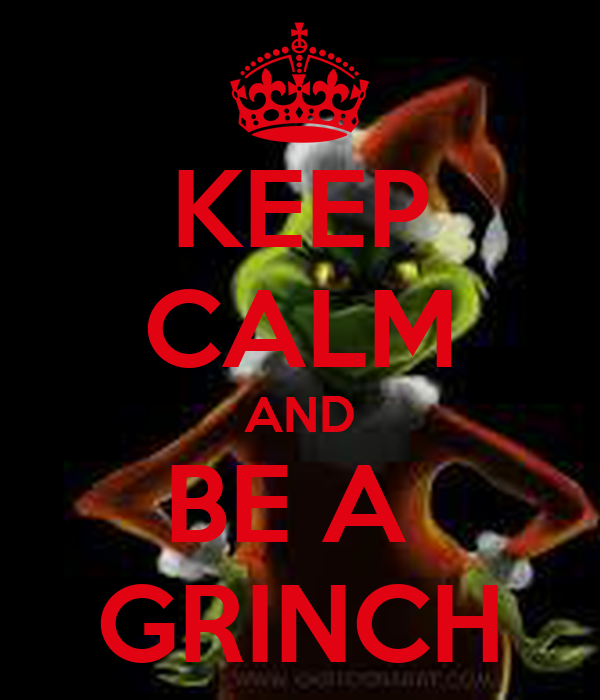 KEEP CALM AND BE A GRINCH Poster | Jen | Keep Calm-o-Matic