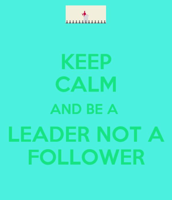 be a leader not a follower essay help