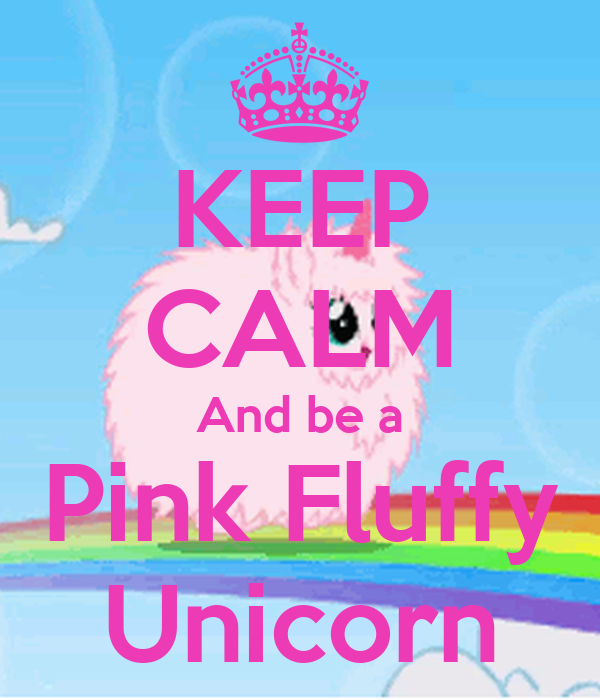 KEEP CALM And be a Pink Fluffy Unicorn Poster | Reverse ...