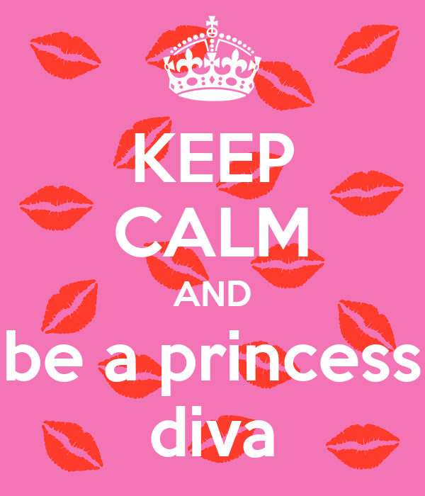 KEEP CALM AND be a princess diva