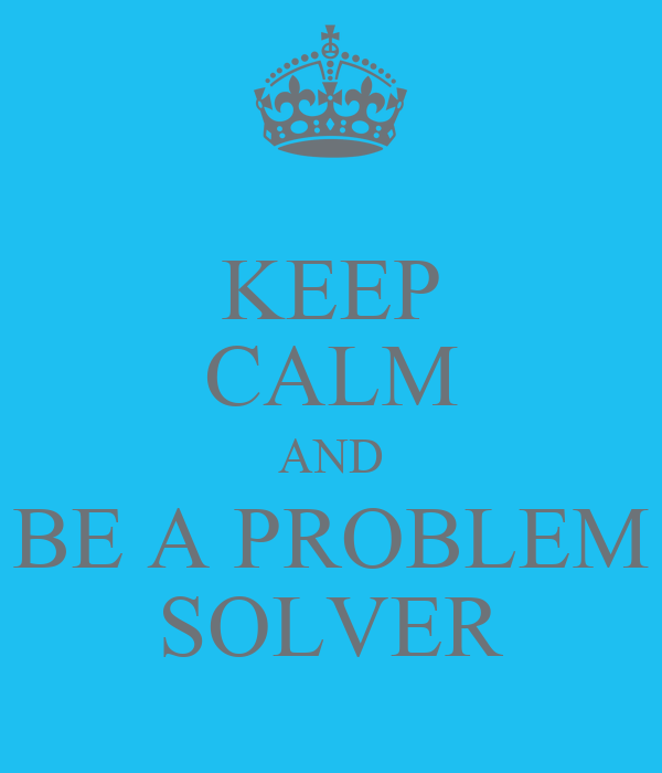 KEEP CALM AND BE A PROBLEM SOLVER Poster | FRANCO | Keep Calm-o-Matic