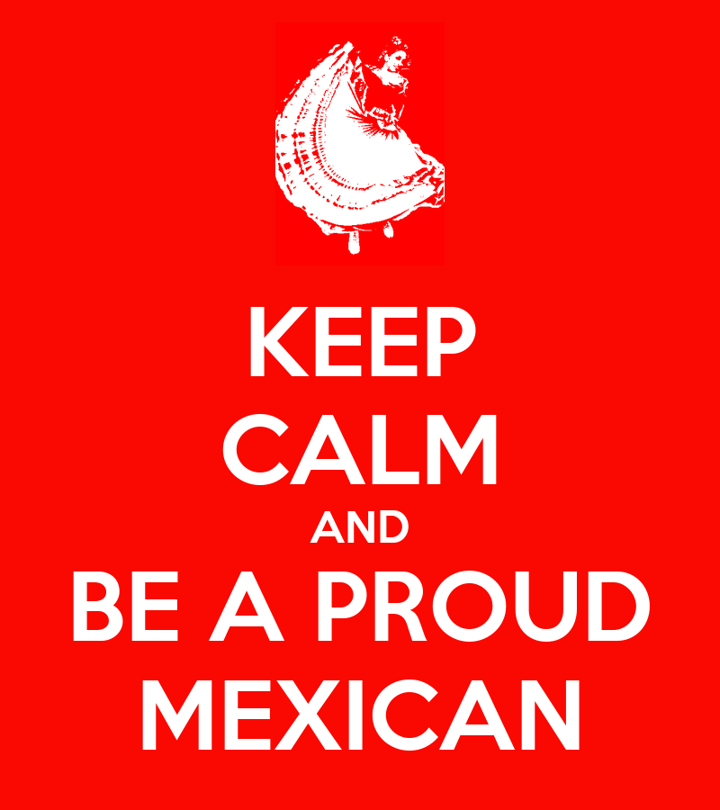 KEEP CALM AND BE A PROUD MEXICAN Poster | iamlunatic ...