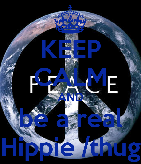 Keep Calm And Be A Real Hippie Thug Poster Brandonbennett754365