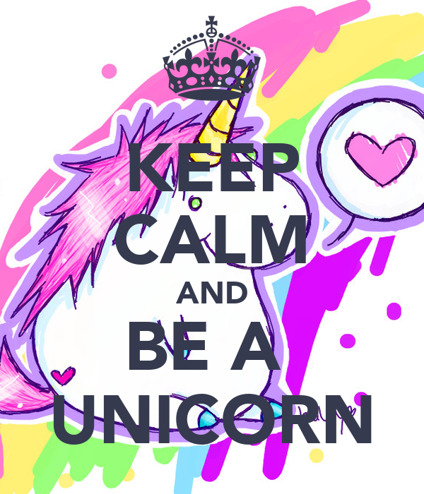 KEEP CALM AND BE A UNICORN - KEEP CALM AND CARRY ON Image Generator: keepcalm-o-matic.co.uk/p/keep-calm-and-be-a-unicorn-948