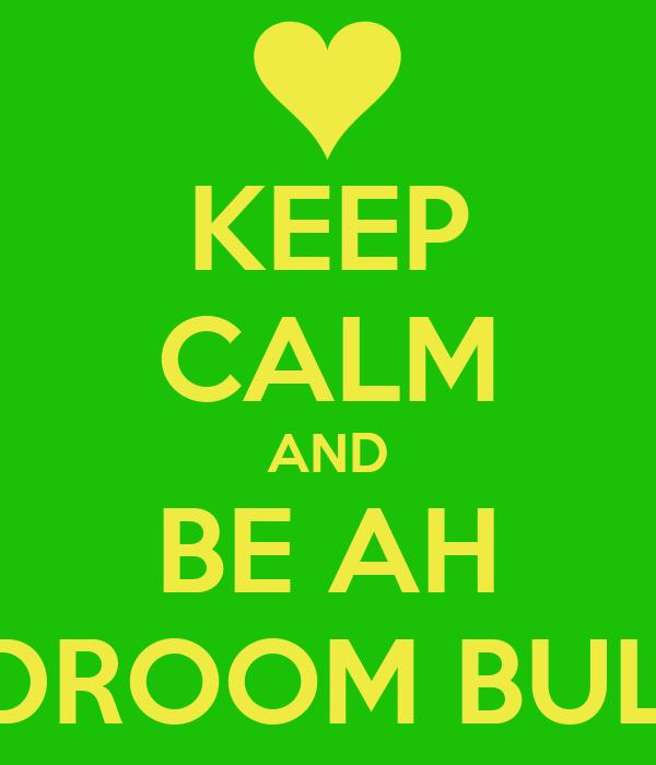 bedroom bully. KEEP CALM AND BE AH BEDROOM BULLY Poster  lexiehospedales Keep