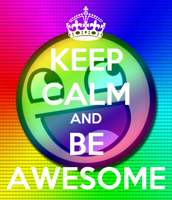KEEP CALM AND BE AWESOME Poster | thedreamypeacock | Keep ...