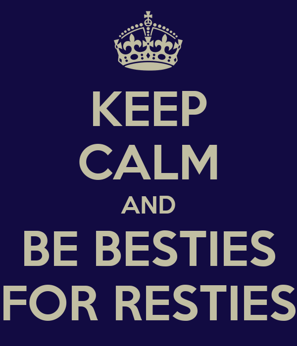KEEP CALM AND BE BESTIES FOR RESTIES Poster | Adam | Keep