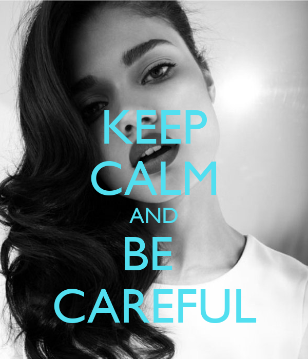 KEEP CALM AND BE CAREFUL Poster | 1