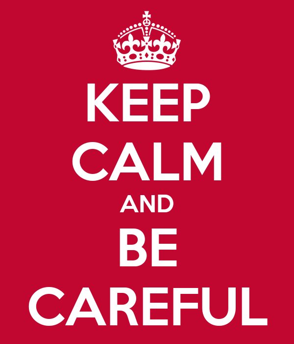 KEEP CALM AND BE CAREFUL Poster | F
