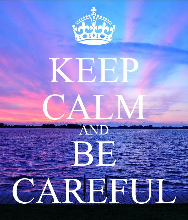 KEEP CALM AND BE CAREFUL Poster | Sarah