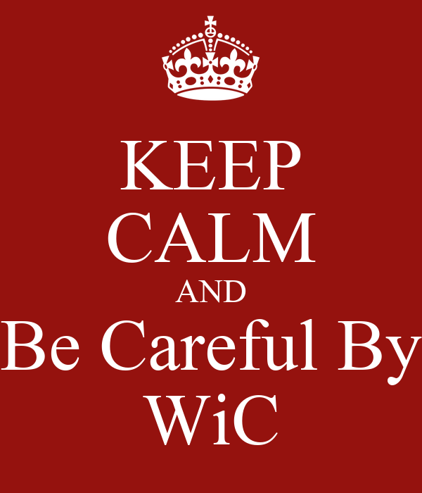 KEEP CALM AND Be Careful By WiC Poster | faisal87