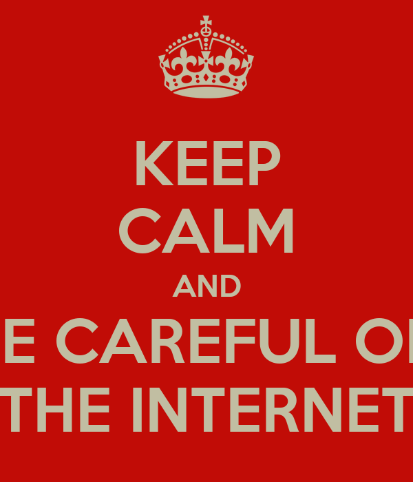 Keep calm and be careful on the internet poster jhon for Internet be and you
